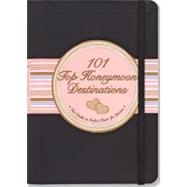 101 Top Honeymoon Destinations: The Guide to the Perfect Places for Passion by Borsting, Elizabeth Arrighi, 9781593598013