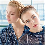 The Art of Hair Your Ultimate DIY Guide to Braids, Buns, Curls, and More by Jones, Rubi; Thor, Agnes; Hahn, Samantha, 9781616288013