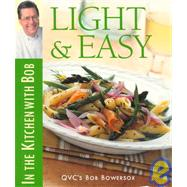 Light & Easy: In the Kitchen With Bob by Bowersox, Bob, 9781928998013