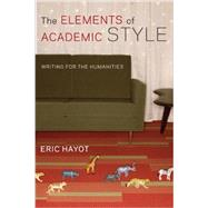 The Elements of Academic Style by Hayot, Eric, 9780231168014