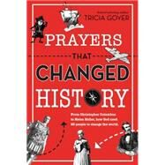 Prayers That Changed History: From Christopher Columbus to Helen Keller, How God Used 25 People to Change the World by Goyer, Tricia, 9780310748014