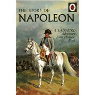 The Story of Napoleon by Peach, L. Du Garde, Ph.D.; Kenney, John, 9780723298014