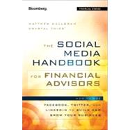 The Social Media Handbook for Financial Advisors How to Use LinkedIn, Facebook, and Twitter to Build and Grow Your Business by Halloran, Matthew; Thies, Crystal; Cates, Bill, 9781118208014