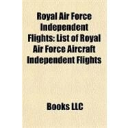 Royal Air Force Independent Flights : List of Royal Air Force Aircraft Independent Flights by , 9781157058014