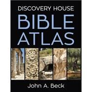 Discovery House Bible Atlas by Beck, John A., Dr., 9781572938014