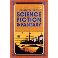 Classic Tales of Science Fiction & Fantasy by Verne, Jules; Wells, H. G. ; Burroughs, Edgar Rice; London, Jack; Doyle, Arthur Conan, 9781626868014