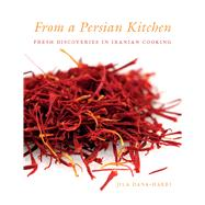 From a Persian Kitchen Fresh Discoveries in Iranian Cooking by Dana-Haeri, Jila, 9781780768014