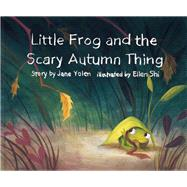 Little Frog and the Scary Autumn Thing by Yolen, Jane; Shi, Ellen, 9781943978014
