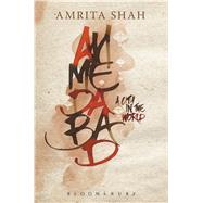 Ahmedabad A City in the World by Shah, Amrita, 9789384898014