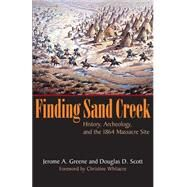 Finding Sand Creek : History, Archeology, and the 1864 Massacre Site by Greene, Jerome A., 9780806138015