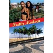 Pretty Modern : Beauty, Sex, and Plastic Surgery in Brazil by Edmonds, Alexander, 9780822348016
