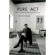 Pure Act The Uncommon Life of Robert Lax by McGregor, Michael N., 9780823268016