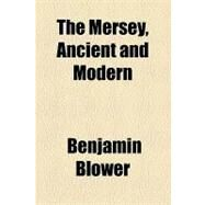 The Mersey, Ancient and Modern by Blower, Benjamin, 9781154448016