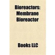 Bioreactors : Membrane Bioreactor, Chemostat, Algae Bioreactor, Photobioreactor, Turbidostat, Auxostat by , 9781156288016