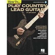 How to Play Country Lead Guitar by Adams, Jeff, 9781480398016