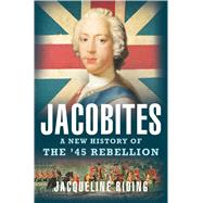 Jacobites A New History of the '45 Rebellion by Riding, Jacqueline, 9781608198016