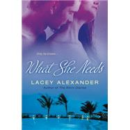 What She Needs by Alexander, Lacey, 9780451228017