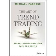 The Art of Trend Trading: Animal Spirits and Your Path to Profits by Parness, Michael, 9781119028017
