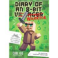 Diary of an 8-Bit Warrior (Book 1 8-Bit Warrior series) An Unofficial Minecraft Adventure by Cube Kid, 9781449488017