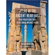 Atlas of the Ancient Near East: From Prehistoric Times to the Roman Imperial Period by Bryce; Trevor, 9780415508018