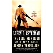 The Long High Noon and the Adventures of Johnny Vermillion by Estleman, Loren D., 9780765388018