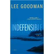 Indefensible A Novel by Goodman, Lee, 9781476728018
