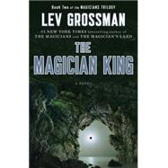 The Magician King A Novel by Grossman, Lev, 9780452298019