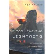 Too Like the Lightning by Palmer, Ada, 9780765378019