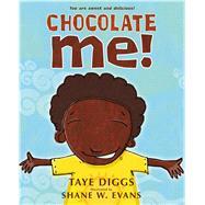 Chocolate Me! by Diggs, Taye; Evans, Shane W., 9781250068019