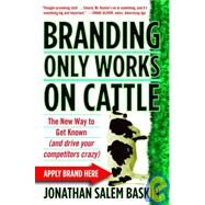 Branding Only Works on Cattle by Baskin, Jonathan Salem, 9780446178020