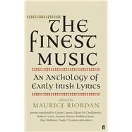 The Finest Music An Anthology of Early Irish Lyrics by Riordan, Maurice, 9780571298020