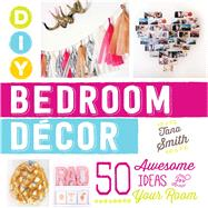 DIY Bedroom Decor: 50 Awesome Ideas for Your Room by Smith, Tana, 9781440588020