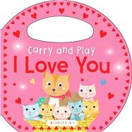 Carry and Play: I Love You by Unknown, 9781619638020