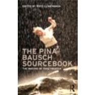 The Pina Bausch Sourcebook: The Making of Tanztheater by Climenhaga; Royd, 9780415618021