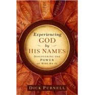 Experiencing God by His Names: Discovering the Power of Who He Is by Purnell, Dick, 9780736928021