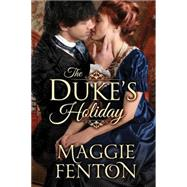 The Duke's Holiday by Fenton, Maggie, 9781477828021