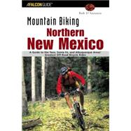 Mountain Biking Northern New Mexico : A Guide to the Taos, Santa Fe, and Albuquerque Areas' Greatest Off-Road Bicycle Rides by D'Antonio, Bob, 9780762728022
