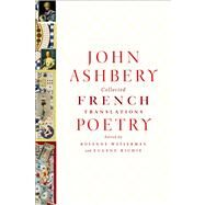 Collected French Translations: Poetry by Ashbery, John; Richie, Eugene; Wasserman, Rosanne, 9780374258023