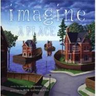 Imagine a Place by Gonsalves, Rob; Thomson, Sarah L., 9781416968023
