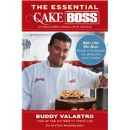 The Essential Cake Boss (A Condensed Edition of Baking with the Cake Boss) Bake Like The Boss--Recipes & Techniques You Absolutely Have to Know by Valastro, Buddy, 9781476748023