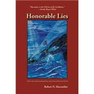 Honorable Lies: Commander Peter Wake, Office of Naval Intelligence, United Navy, and His Five Perilous Days Inside Spanish Cuba 1888 by Macomber, Robert N., 9781561648023