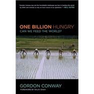 One Billion Hungry by Conway, Gordon; Wilson, Katy (CON); Shah, Rajiv, 9780801478024