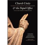 Church Unity and the Papal Office: An Ecumenical Dialogue on John Paul Ii's Encyclical Ut Unum Sint (That All May Be One by Braaten, Carl E., 9780802848024