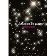 The Challenge of Bergsonism by Lawlor, Leonard, 9780826468024