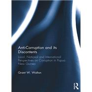 Anti-Corruption and its Discontents: Local, National and International Perspectives on Corruption in Papua New Guinea by Walton; Grant W., 9781138698024