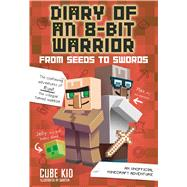 Diary of an 8-Bit Warrior: From Seeds to Swords (Book 2 8-Bit Warrior series) An Unofficial Minecraft Adventure by Cube Kid, 9781449488024