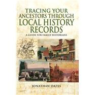 Tracing Your Ancestors Through Local History Records by Oates, Jonathan, 9781473838024