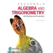 Algebra and Trigonometry with Modeling & Visualization by Rockswold, Gary K., 9780134418025