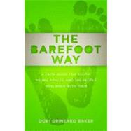The Barefoot Way: A Faith Guide for Youth, Young Adults, and the People Who Walk With Them by Baker, Dori Grinenko, 9780664238025