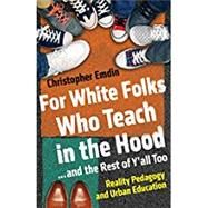 For White Folks Who Teach in the Hood... and the Rest of Y'all Too by EMDIN, CHRISTOPHER, 9780807028025